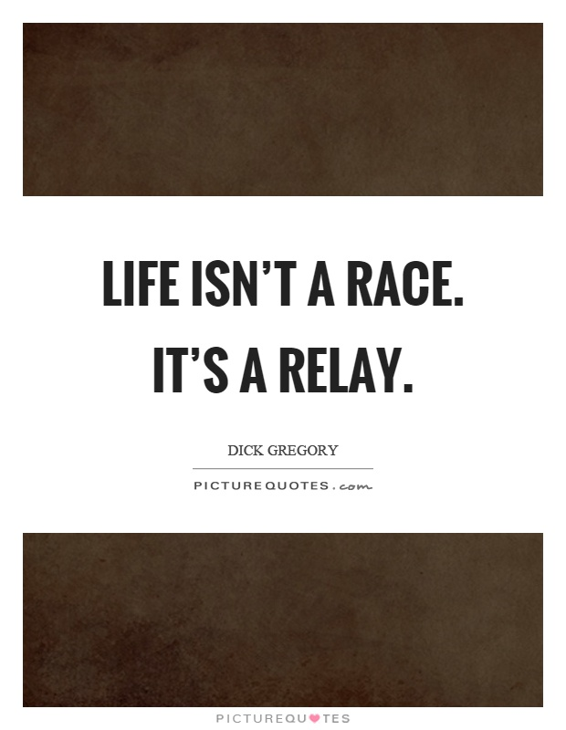 Life isn't a race. It's a relay Picture Quote #1