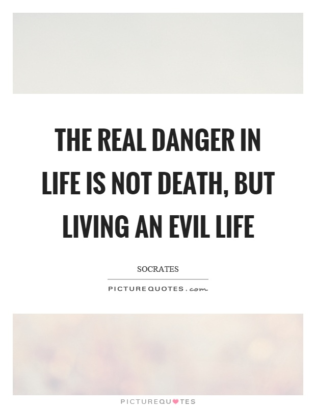 The real danger in life is not death, but living an evil life Picture Quote #1