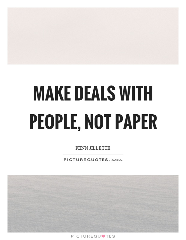 Make deals with people, not paper Picture Quote #1