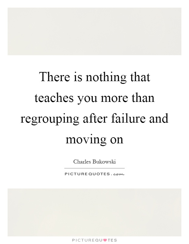 There is nothing that teaches you more than regrouping after failure and moving on Picture Quote #1