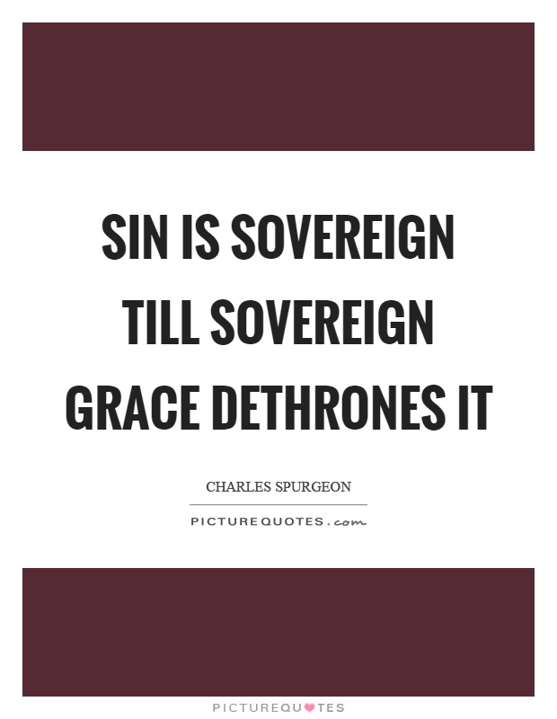Sin is sovereign till sovereign grace dethrones it Picture Quote #1
