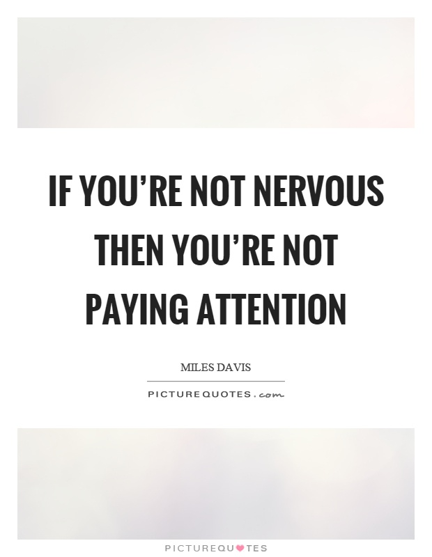 If you're not nervous then you're not paying attention Picture Quote #1