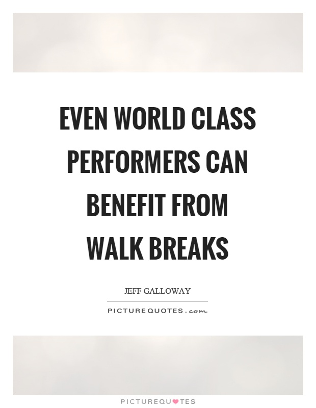 Even world class performers can benefit from walk breaks Picture Quote #1