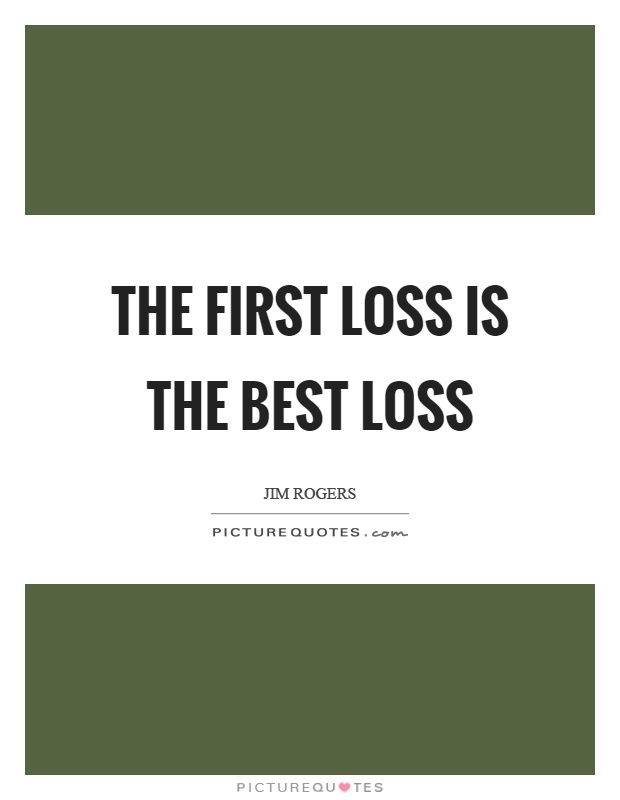 The first loss is the best loss Picture Quote #1