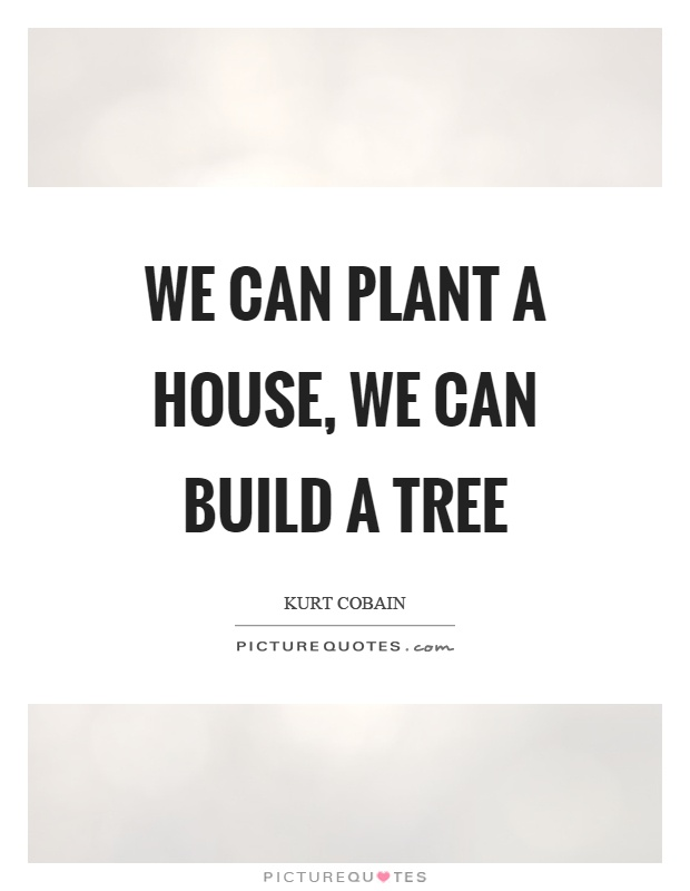 We Can Plant A House We Can Build A Tree Picture Quotes