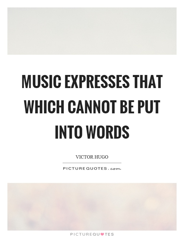 Music expresses that which cannot be put into words Picture Quote #1