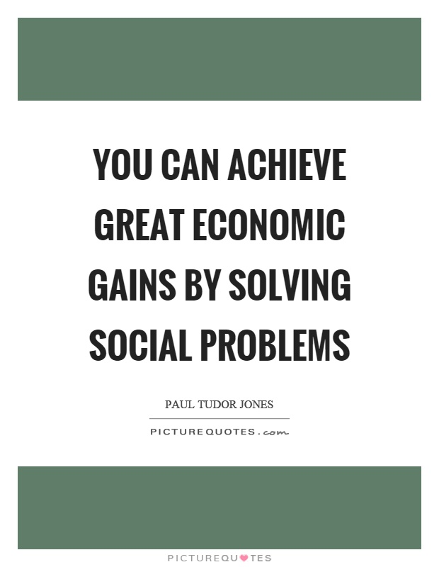 You can achieve great economic gains by solving social problems Picture Quote #1