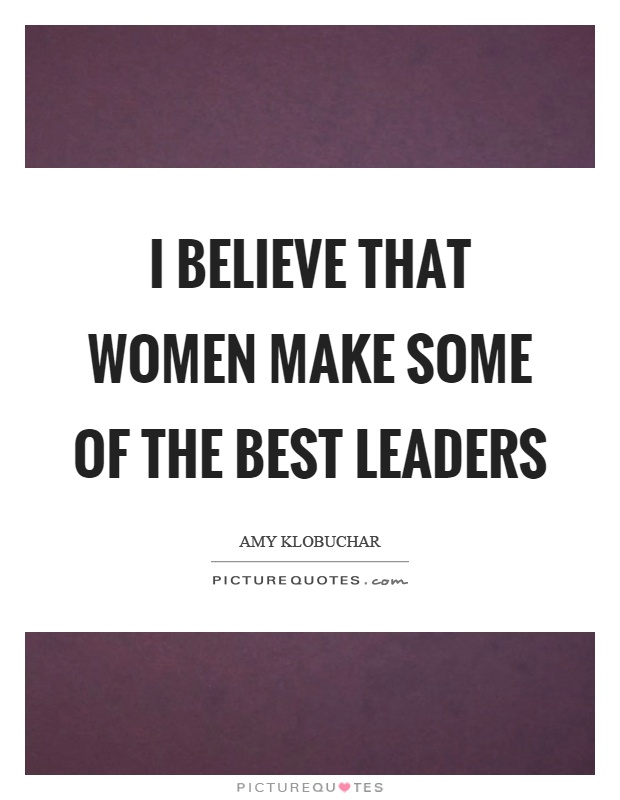 I believe that women make some of the best leaders Picture Quote #1