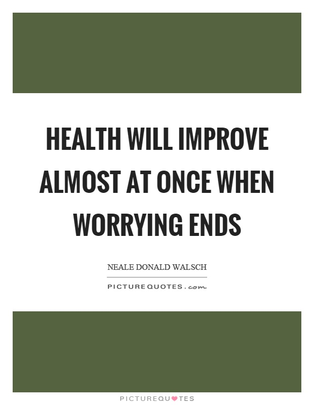 Health will improve almost at once when worrying ends Picture Quote #1