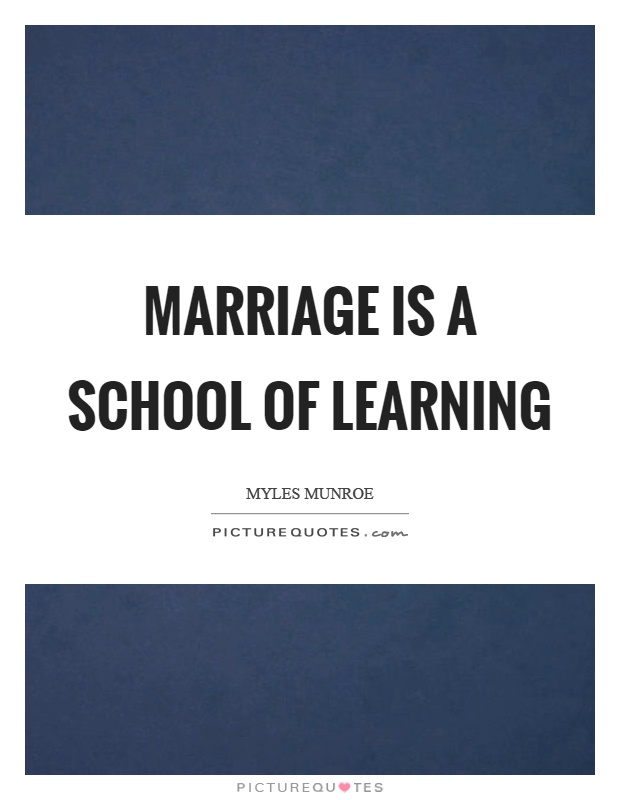 Marriage is a school of learning Picture Quote #1