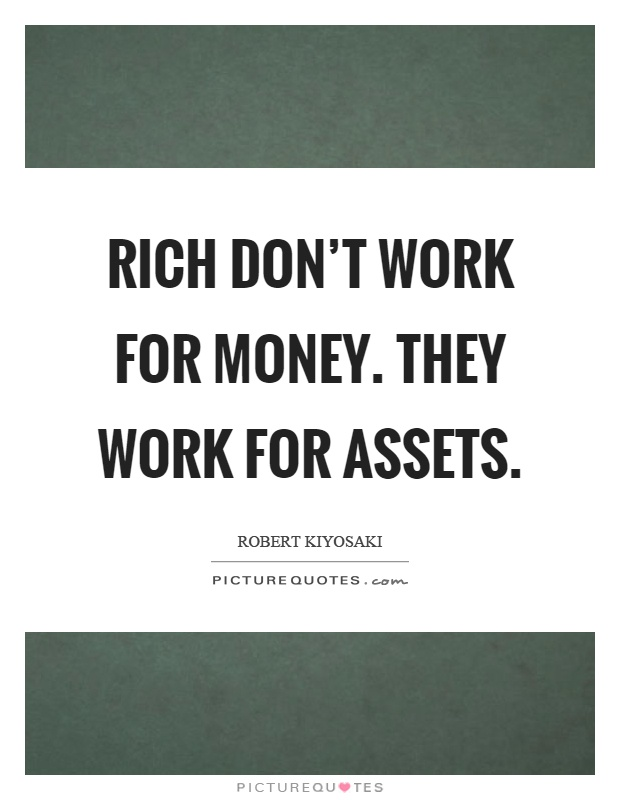 Image result for the wealthy don't work for money