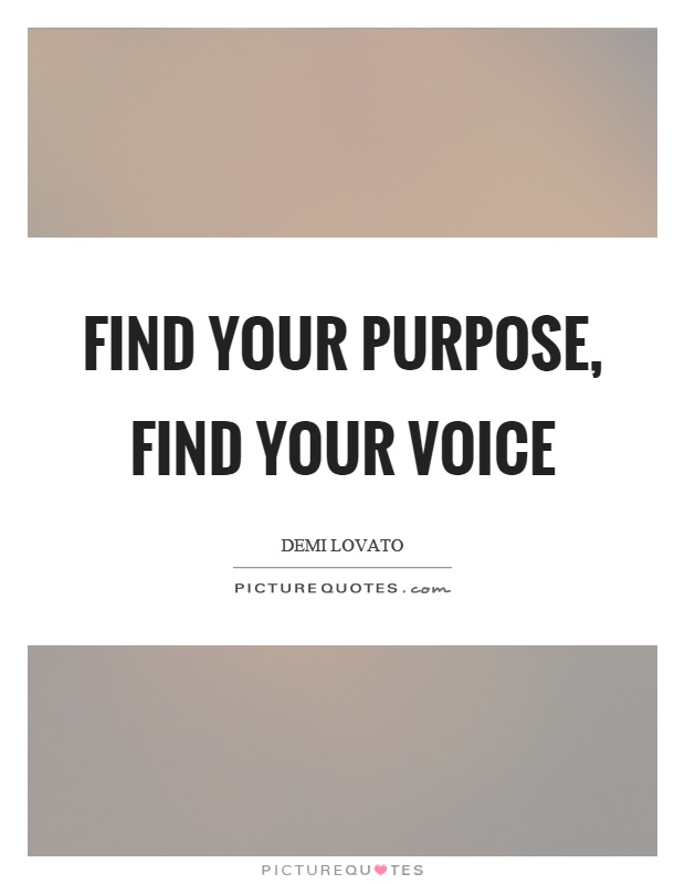 Find your purpose, find your voice Picture Quote #1