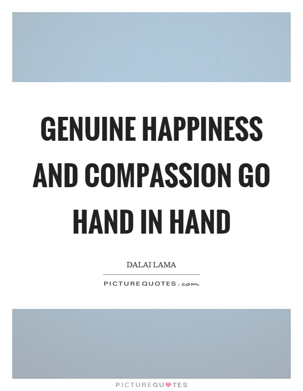 Genuine happiness and compassion go hand in hand Picture Quote #1