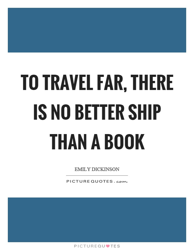To travel far, there is no better ship than a book Picture Quote #1