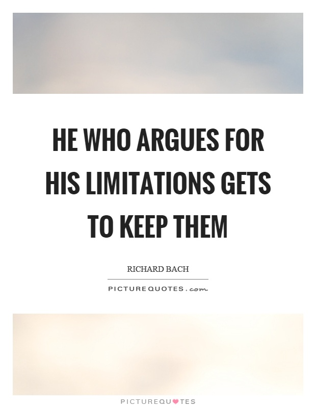 He who argues for his limitations gets to keep them Picture Quote #1