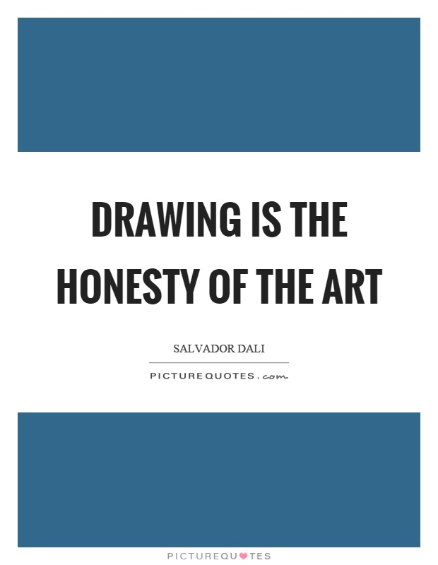 Drawing is the honesty of the art Picture Quote #1