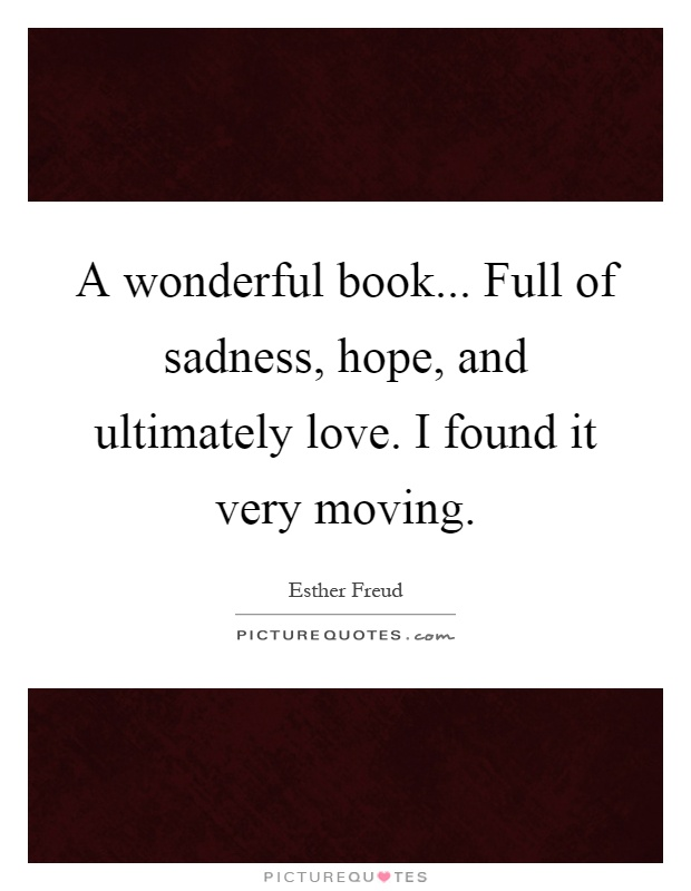 A wonderful book... Full of sadness, hope, and ultimately love. I found it very moving Picture Quote #1