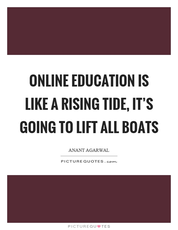 Online education is like a rising tide, it's going to lift all boats Picture Quote #1