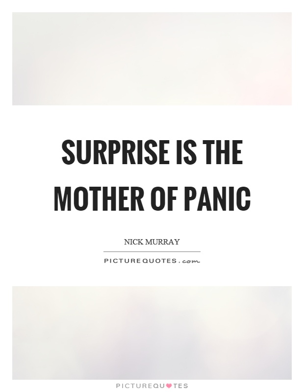 Surprise is the mother of panic Picture Quote #1