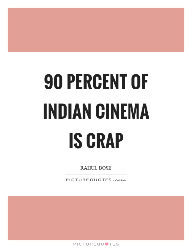90 percent of Indian cinema is crap Picture Quote #1
