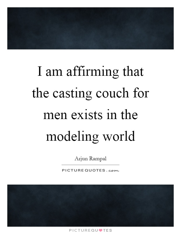 I am affirming that the casting couch for men exists in the modeling world Picture Quote #1