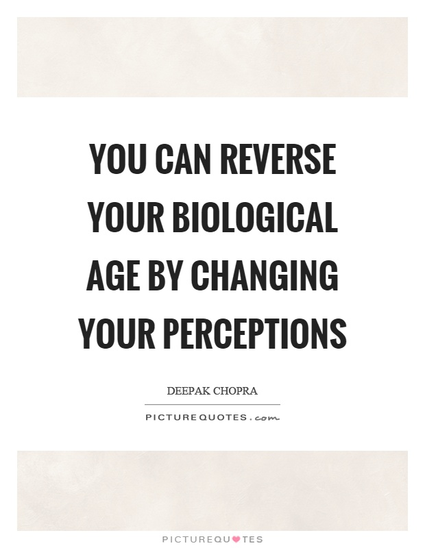 You can reverse your biological age by changing your perceptions Picture Quote #1