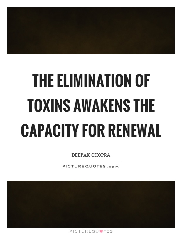 The elimination of toxins awakens the capacity for renewal Picture Quote #1