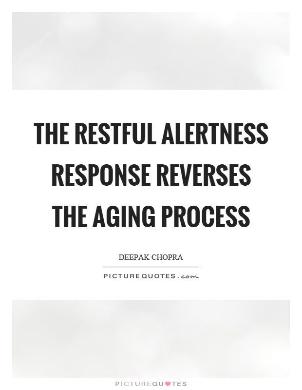 The restful alertness response reverses the aging process Picture Quote #1