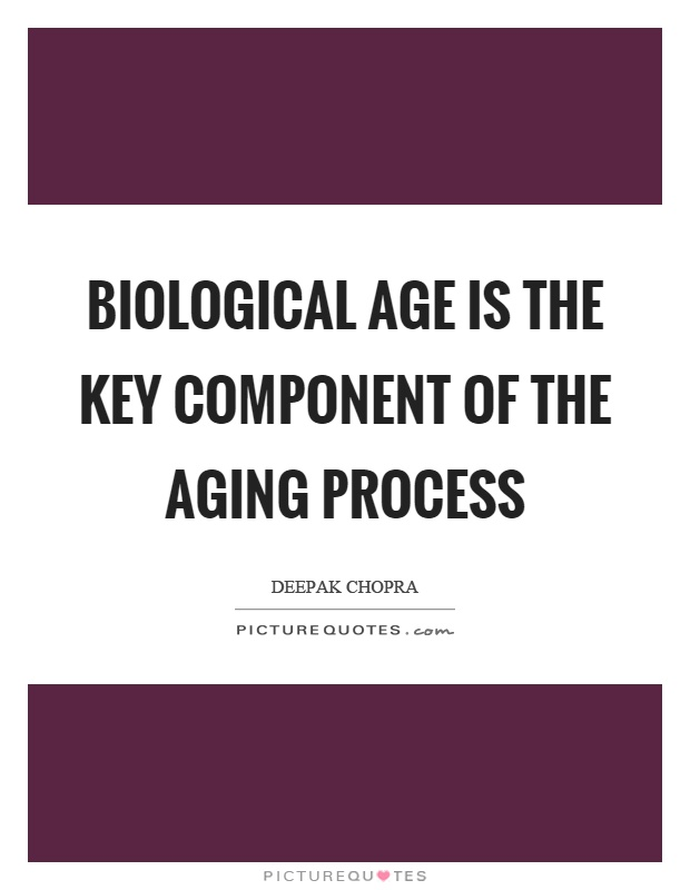 Biological age is the key component of the aging process Picture Quote #1