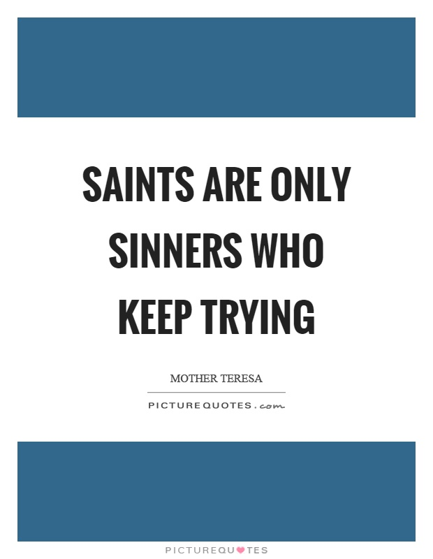 Saints are only sinners who keep trying Picture Quote #1