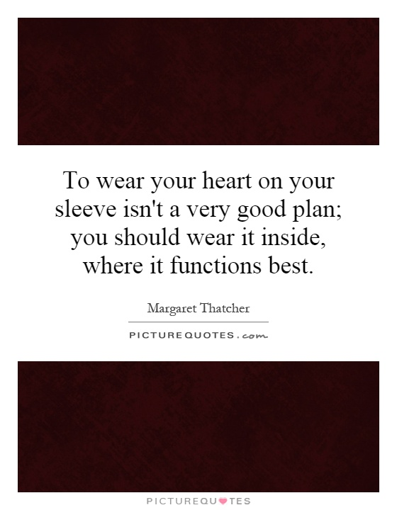 To wear your heart on your sleeve isn't a very good plan; you should wear it inside, where it functions best Picture Quote #1