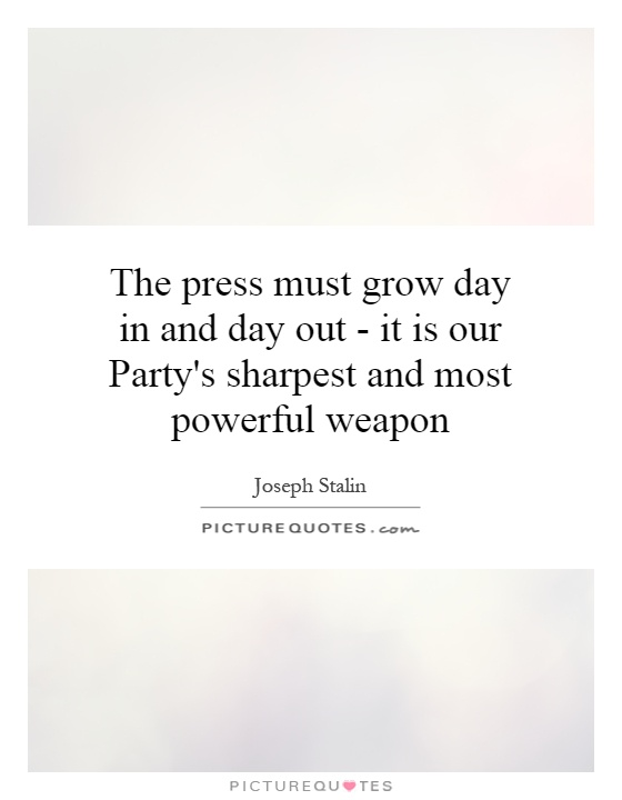 The press must grow day in and day out - it is our Party's sharpest and most powerful weapon Picture Quote #1