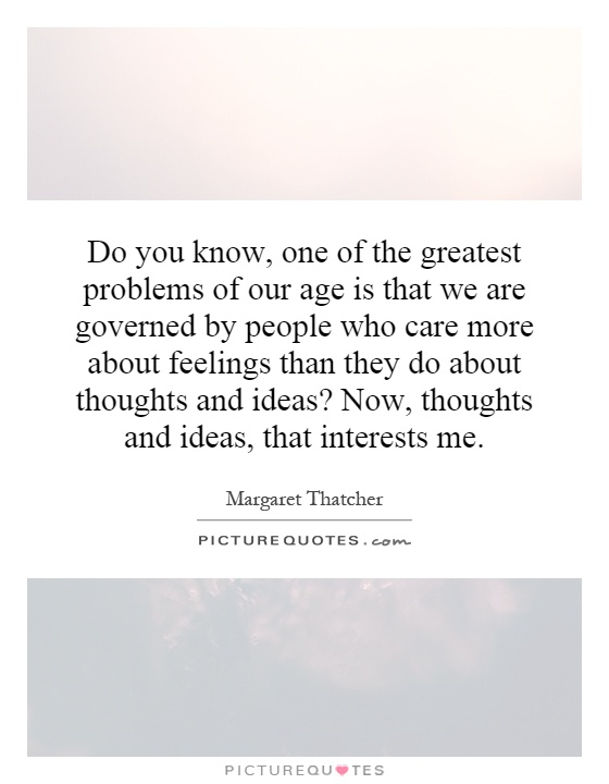 Do you know, one of the greatest problems of our age is ...