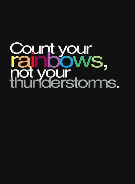 Count your rainbows, not you thunderstorms Picture Quote #1