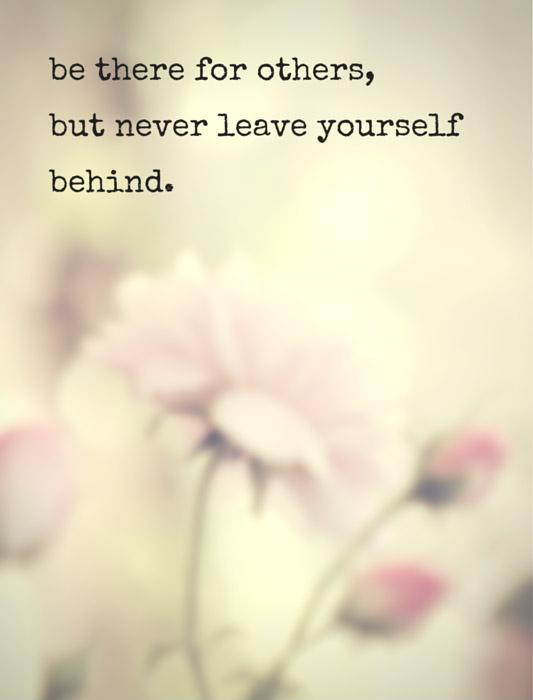 Be there for others, but never leave yourself behind Picture Quote #2