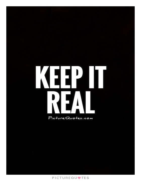 Keep it real Picture Quote #1