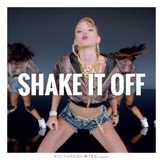 Shake it off Picture Quote #1