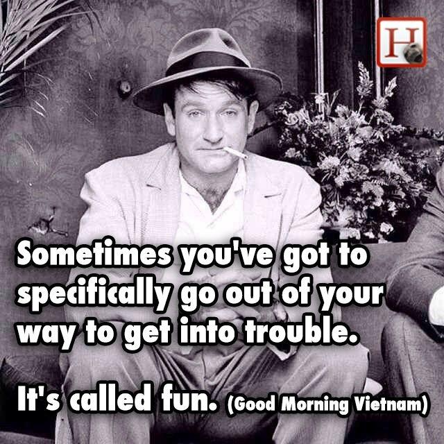 Sometimes you've got to specifically go out of your way to get into trouble. It's called fun Picture Quote #1