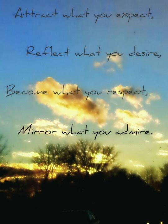 Attract what you expect, reflect what you desire, become what you respect, mirror what you admire Picture Quote #1