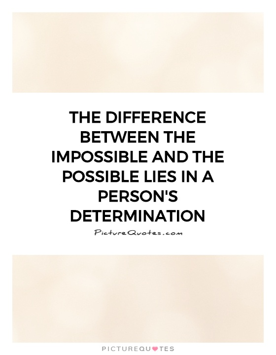 The difference between the impossible and the possible lies in a person's determination Picture Quote #1