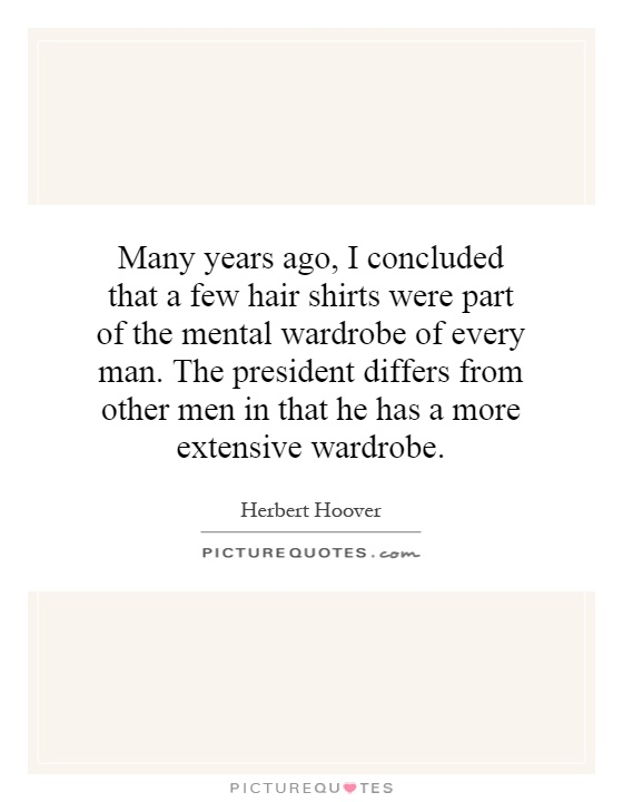 Many years ago, I concluded that a few hair shirts were part of the mental wardrobe of every man. The president differs from other men in that he has a more extensive wardrobe Picture Quote #1