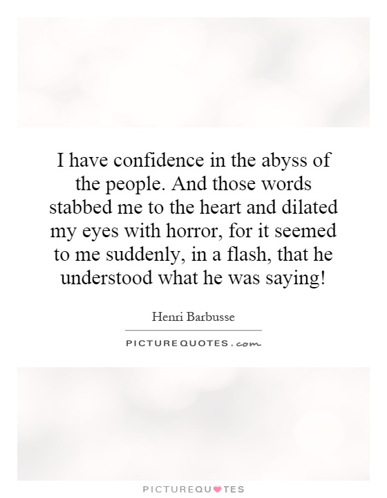 Delightful I Have Confidence In The Abyss Of The People. And Those Words Stabbed Me To The  Heart And Dilated My Eyes With Horror, For It Seemed To Me Suddenly, ...