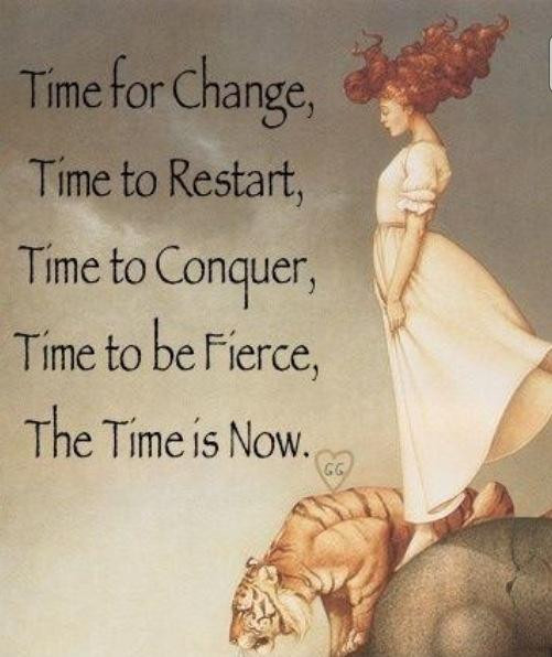 Time for change, time to restart, time to conquer, time to be fierce, the time is now Picture Quote #1