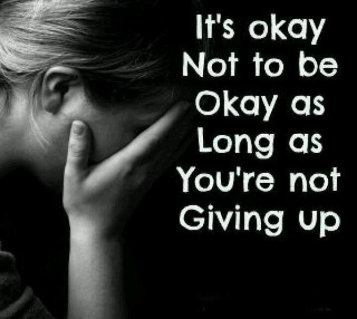 It's okay not to be okay as long as you're not giving up Picture Quote #1