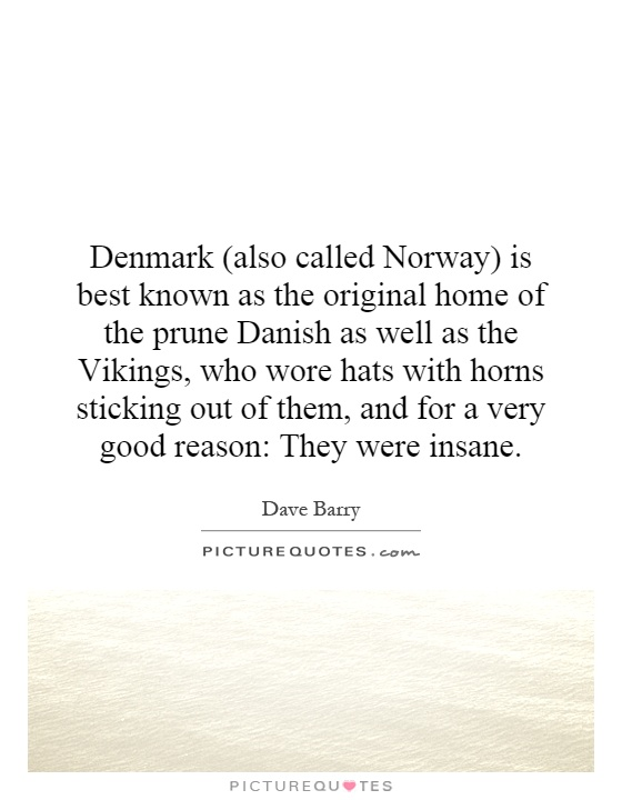 Denmark Also Called Norway Is Best Known As The Original Home New Best Vikings Quotes