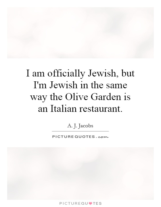 I am officially Jewish, but I'm Jewish in the same way the Olive Garden is an Italian restaurant Picture Quote #1