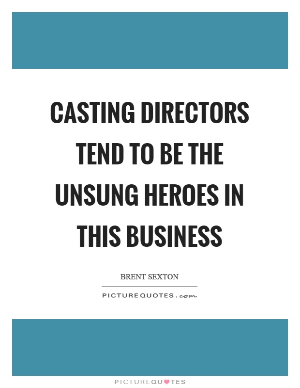 Casting directors tend to be the unsung heroes in this business Picture Quote #1