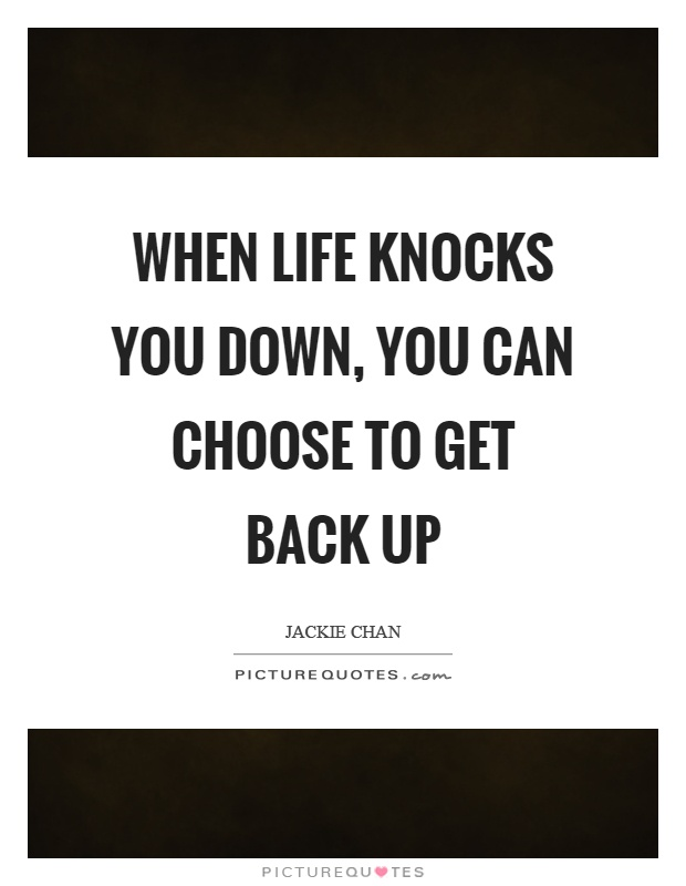When life knocks you down, you can choose to get back up Picture Quote #1