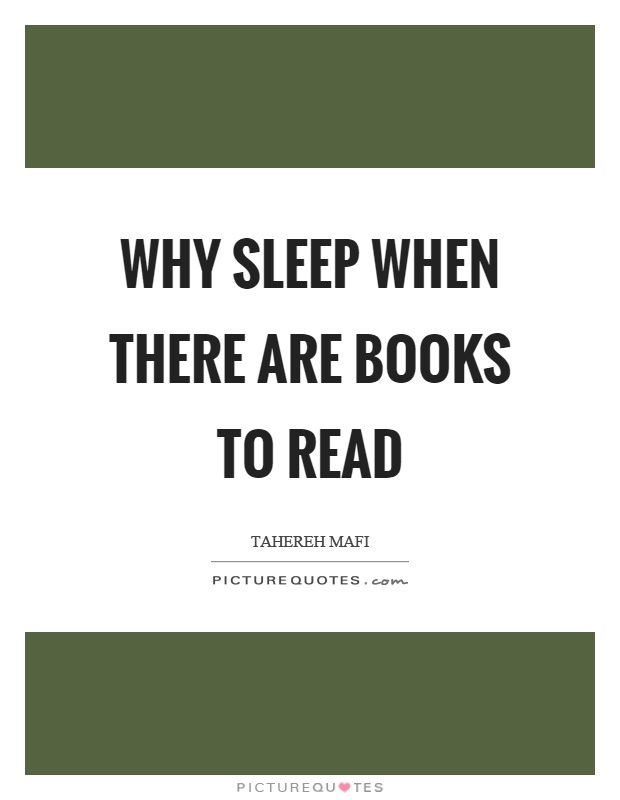 Why sleep when there are books to read Picture Quote #1