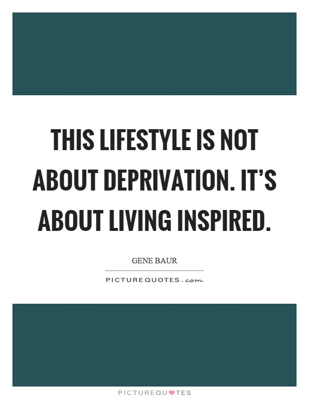 This lifestyle is not about deprivation. It's about living inspired Picture Quote #1